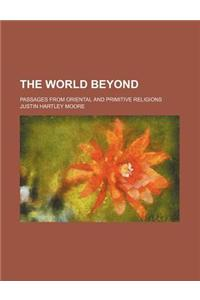The World Beyond; Passages from Oriental and Primitive Religions