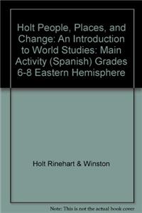 Holt People, Places, and Change: An Introduction to World Studies: Main Activity (Spanish) Grades 6-8 Eastern Hemisphere