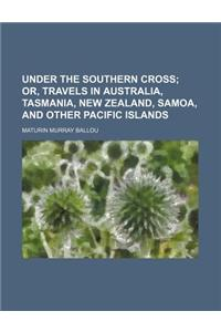 Under the Southern Cross; Or, Travels in Australia, Tasmania, New Zealand, Samoa, and Other Pacific Islands