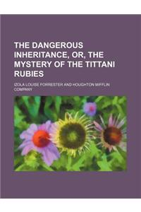 The Dangerous Inheritance, Or, the Mystery of the Tittani Rubies