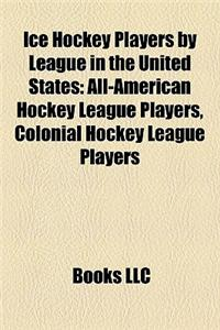 Ice Hockey Players by League in the United States: All-American Hockey League Players, Colonial Hockey League Players