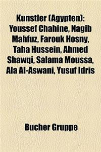 Knstler (Gypten): Youssef Chahine, Nagib Mahfuz, Farouk Hosny, Taha Hussein, Ahmed Shawqi, Salama Moussa, ALA Al-Aswani, Yusuf Idris