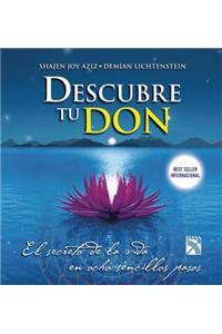 Descubre Tu Don: El Secreto de la Vida en Ocho Sencillos Pasos = Disvover the Gift