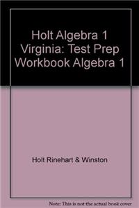 Holt Algebra 1 Virginia: Test Prep Workbook Algebra 1
