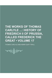 The Works of Thomas Carlyle (Volume 17); History of Friedrich II of Prussia, Called Frederick the Great