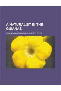 A Naturalist in the Guianas