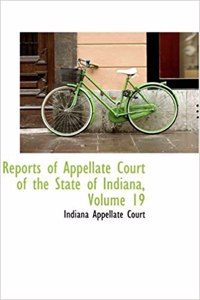 Reports of Appellate Court of the State of Indiana, Volume 19