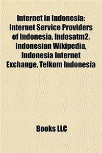 Internet in Indonesia: Internet Service Providers of Indonesia, Indosatm2, Indonesian Wikipedia, Indonesia Internet Exchange, Telkom Indonesi