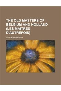 The Old Masters of Belgium and Holland (Les Maitres D'Autrefois)