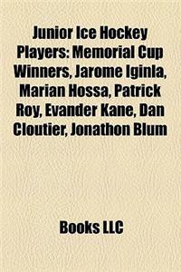 Junior Ice Hockey Players: Memorial Cup Winners, Jarome Iginla, Marian Hossa, Patrick Roy, Evander Kane, Dan Cloutier, Jonathon Blum