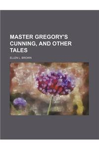 Master Gregory's Cunning, and Other Tales