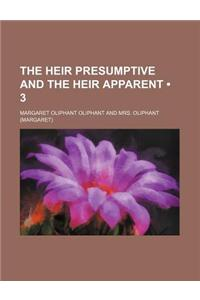 The Heir Presumptive and the Heir Apparent (Volume 3)