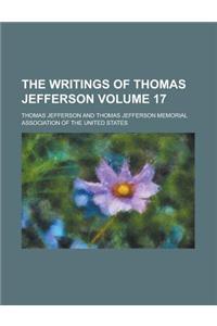 The Writings of Thomas Jefferson (Volume 17)