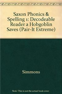 Saxon Phonics & Spelling 1: Decodeable Reader a Hobgoblin Saves