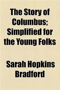The Story of Columbus; Simplified for the Young Folks