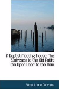 A Baptist Meeting-House: The Staircase to the Old Faith; The Open Door to the New