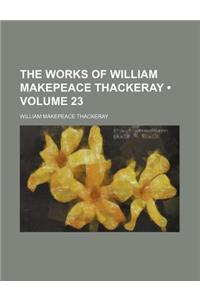 The Works of William Makepeace Thackeray (Volume 23)