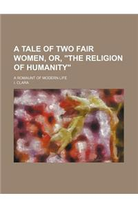 A Tale of Two Fair Women, Or, the Religion of Humanity; A Romaunt of Modern Life
