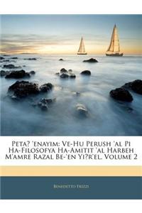 Peta 'Enayim: Ve-Hu Perush 'al Pi Ha-Filosofya Ha-Amitit 'al Harbeh M'Amre Razal Be-'en Yir'el, Volume 2