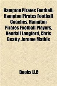Hampton Pirates Football: Hampton Pirates Football Coaches, Hampton Pirates Football Players, Kendall Langford, Chris Beatty, Jerome Mathis