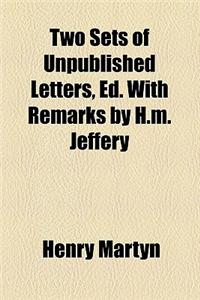 Two Sets of Unpublished Letters, Ed. with Remarks by H.M. Jeffery