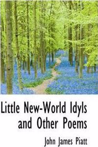 Little New-World Idyls and Other Poems