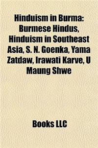 Hinduism in Burma: Burmese Hindus, Hinduism in Southeast Asia, S. N. Goenka, Yama Zatdaw, Irawati Karve, U Maung Shwe