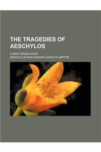 The Tragedies of Aeschylos; A New Translation