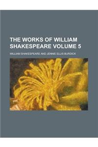 The Works of William Shakespeare Volume 5