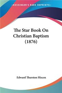 The Star Book On Christian Baptism (1876)