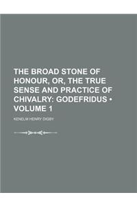 The Broad Stone of Honour, Or, the True Sense and Practice of Chivalry (Volume 1); Godefridus
