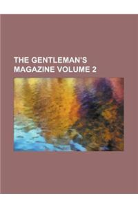 The Gentleman's Magazine (Volume 2)