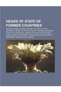 Heads of State of Former Countries: Ancient Greek Rulers, Heads of State of East Germany, Heads of State of South Vietnam
