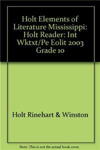 Holt Elements of Literature Mississippi: Holt Reader: Int Wktxt/Pe Eolit 2003 Grade 10