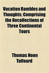 Vacation Rambles and Thoughts; Comprising the Recollections of Three Continental Tours