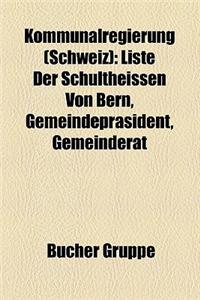 Kommunalregierung (Schweiz): Burgermeister (Schweiz), Gemeinderat (Bern), Schultheiss (Bern), Stadtprasident, Stadtrat (Winterthur)