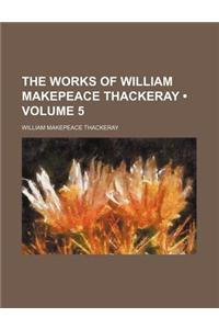 The Works of William Makepeace Thackeray (Volume 5)