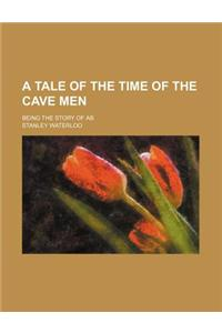 A Tale of the Time of the Cave Men; Being the Story of AB