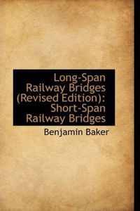 Long-Span Railway Bridges (Revised Edition): Short-Span Railway Bridges