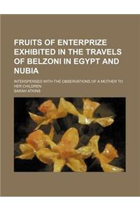 Fruits of Enterprize Exhibited in the Travels of Belzoni in Egypt and Nubia; Interspersed with the Observations of a Mother to Her Children