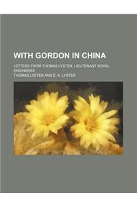 With Gordon in China; Letters from Thomas Lyster, Lieutenant Royal Engineers