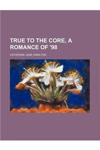 True to the Core, a Romance of '98