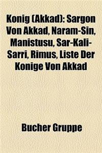 Knig (Akkad): Sargon Von Akkad, Naram-Sin, Manituu, AR-Kali-Arri, Rimu, Liste Der Knige Von Akkad