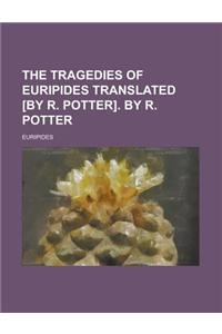 The Tragedies of Euripides Translated [By R. Potter]. by R. Potter