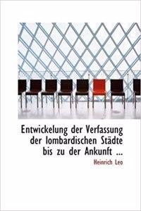 Entwickelung Der Verfassung Der Lombardischen Stacdte Bis Zu Der Ankunft ...