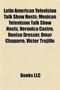 Latin American Television Talk Show Hosts: Mexican Television Talk Show Hosts, Vernica Castro, Denise Dresser, Omar Chaparro, Vctor Trujillo