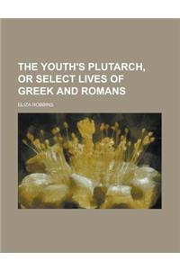 The Youth's Plutarch, or Select Lives of Greek and Romans