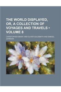 The World Displayed, Or, a Collection of Voyages and Travels (Volume 8)