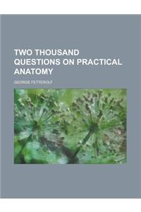 Two Thousand Questions on Practical Anatomy