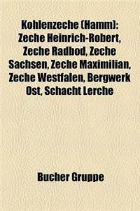 Kohlenzeche (Hamm): Zeche Heinrich-Robert, Zeche Radbod, Zeche Sachsen, Zeche Maximilian, Zeche Westfalen, Bergwerk Ost, Schacht Lerche